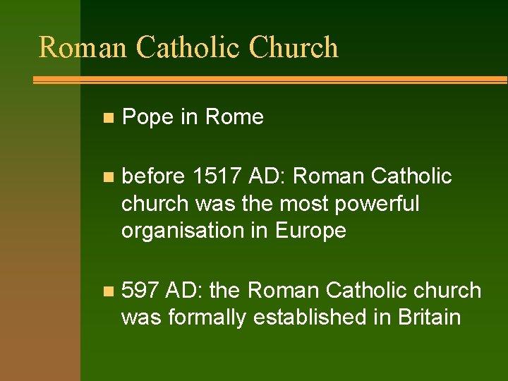 Roman Catholic Church n Pope in Rome n before 1517 AD: Roman Catholic church