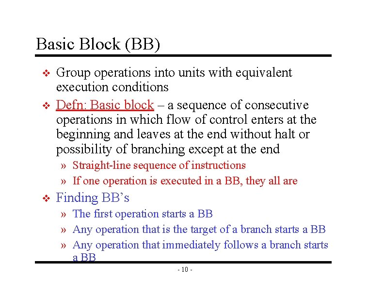Basic Block (BB) v v Group operations into units with equivalent execution conditions Defn: