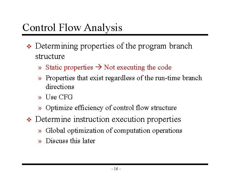 Control Flow Analysis v Determining properties of the program branch structure » Static properties