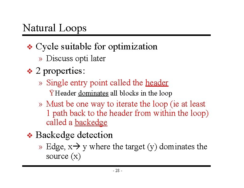 Natural Loops v Cycle suitable for optimization » Discuss opti later v 2 properties: