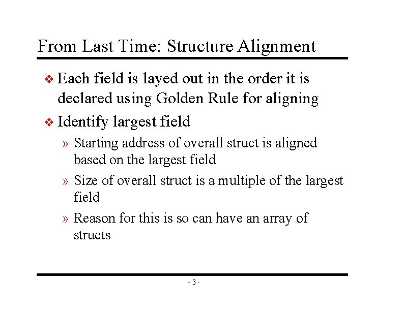 From Last Time: Structure Alignment v Each field is layed out in the order