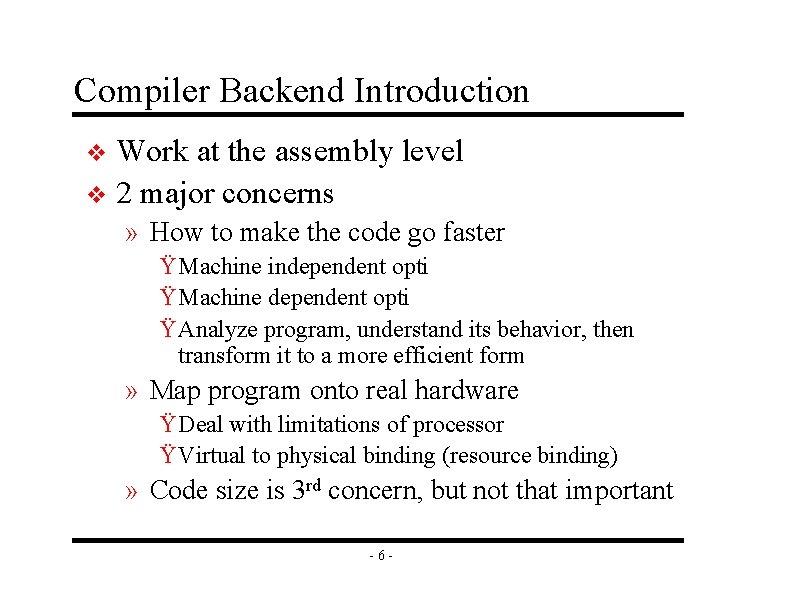 Compiler Backend Introduction Work at the assembly level v 2 major concerns v »