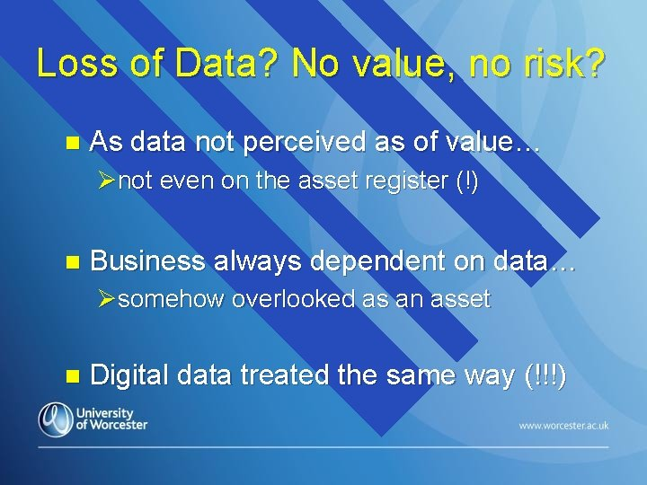 Loss of Data? No value, no risk? n As data not perceived as of