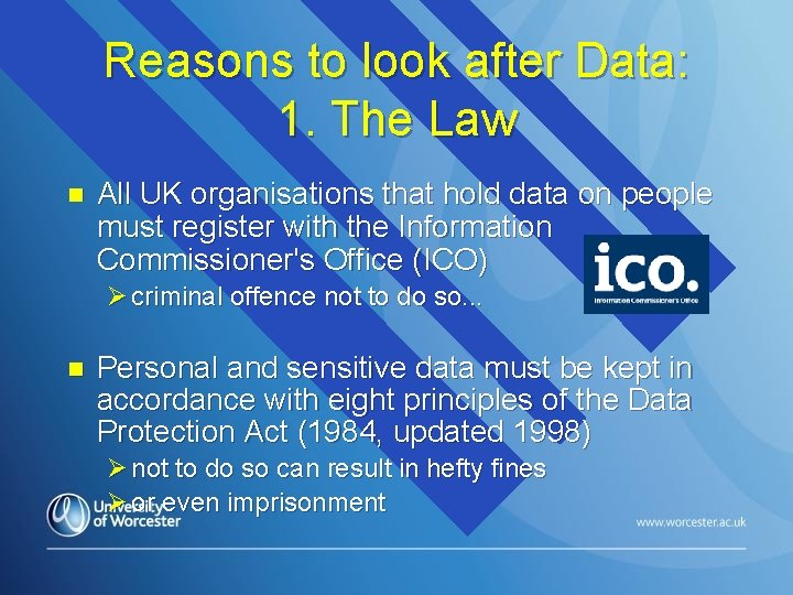 Reasons to look after Data: 1. The Law n All UK organisations that hold