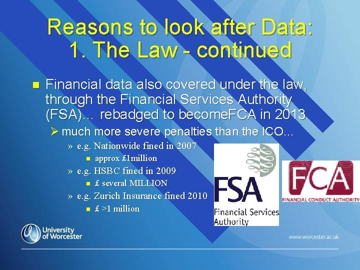 Reasons to look after Data: 1. The Law - continued n Financial data also