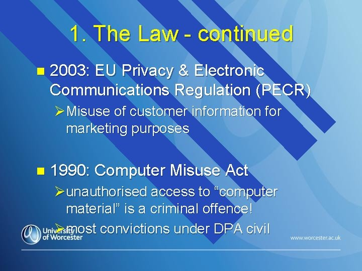 1. The Law - continued n 2003: EU Privacy & Electronic Communications Regulation (PECR)