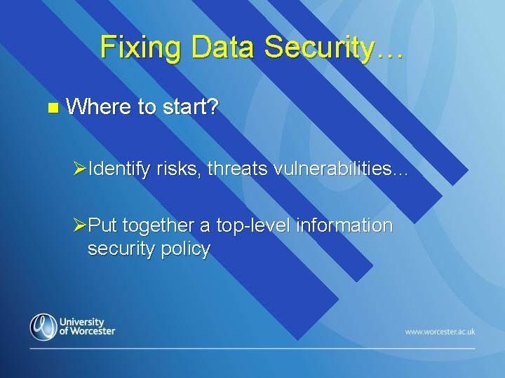 Fixing Data Security… n Where to start? ØIdentify risks, threats vulnerabilities… ØPut together a
