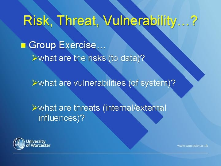 Risk, Threat, Vulnerability…? n Group Exercise… Øwhat are the risks (to data)? Øwhat are