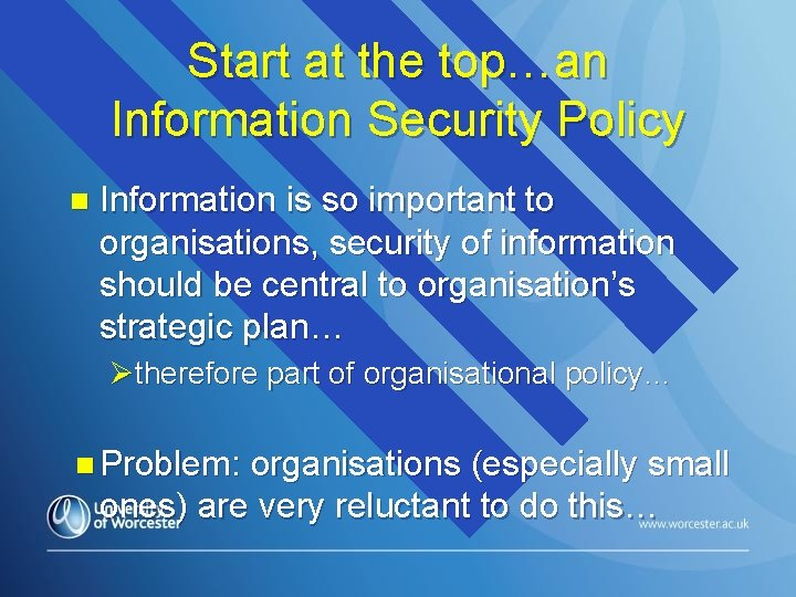 Start at the top…an Information Security Policy n Information is so important to organisations,