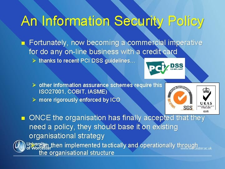 An Information Security Policy n Fortunately, now becoming a commercial imperative for do any
