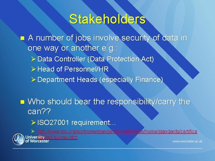 Stakeholders n A number of jobs involve security of data in one way or