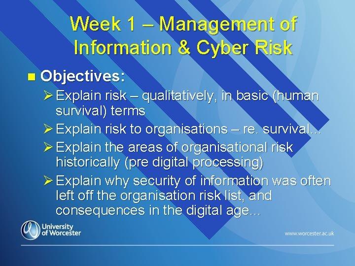 Week 1 – Management of Information & Cyber Risk n Objectives: Ø Explain risk
