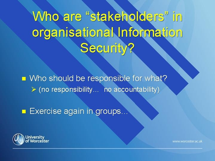 """Who are """"stakeholders"""" in organisational Information Security? n Who should be responsible for what?"""