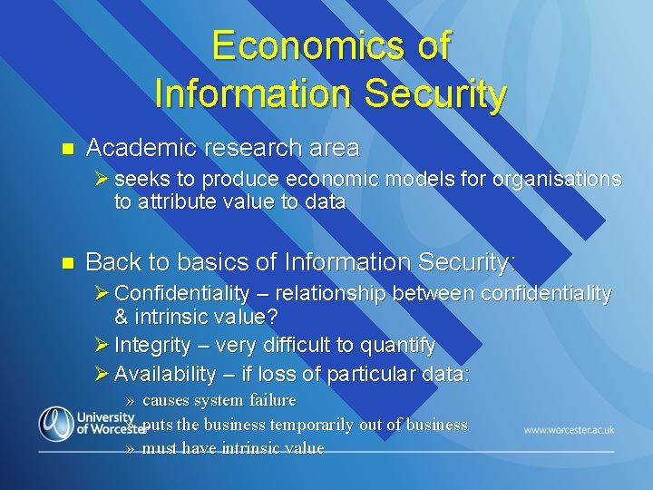 Economics of Information Security n Academic research area Ø seeks to produce economic models