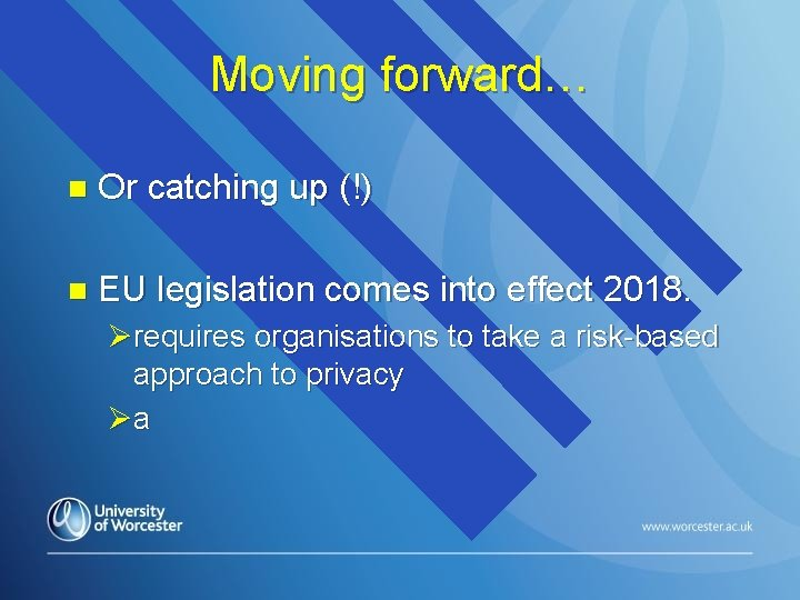 Moving forward… n Or catching up (!) n EU legislation comes into effect 2018.