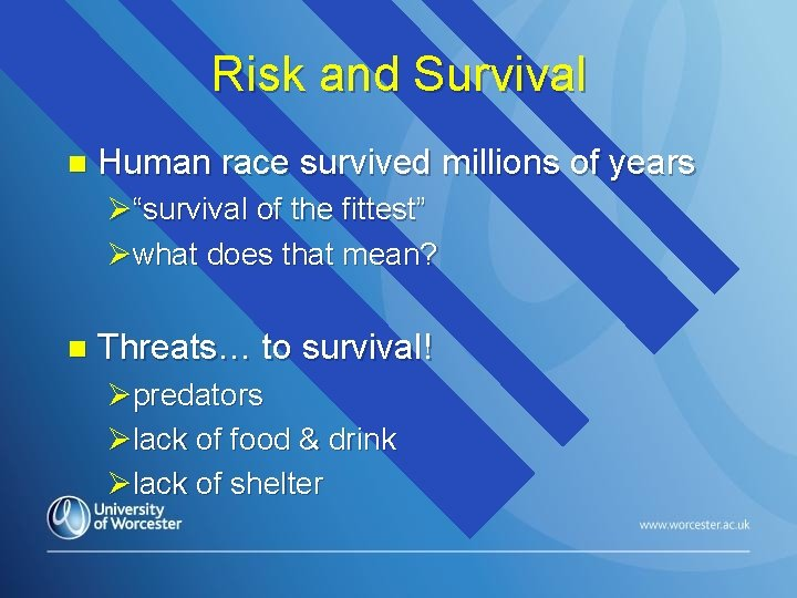 """Risk and Survival n Human race survived millions of years Ø""""survival of the fittest"""""""
