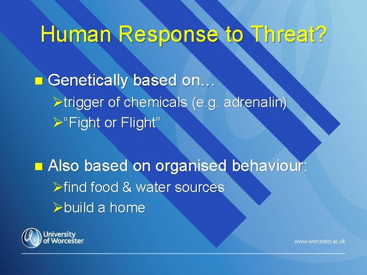 Human Response to Threat? n Genetically based on… Øtrigger of chemicals (e. g. adrenalin)