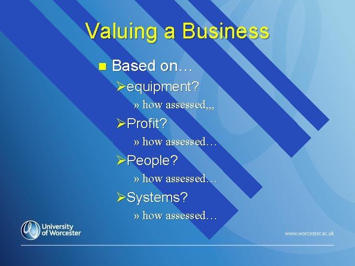 Valuing a Business n Based on… Øequipment? » how assessed, , , ØProfit? »