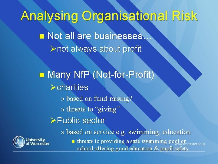 Analysing Organisational Risk n Not all are businesses… Ønot always about profit n Many