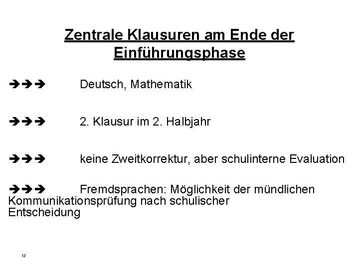 Zentrale Klausuren am Ende der Einführungsphase Deutsch, Mathematik 2. Klausur im 2. Halbjahr keine
