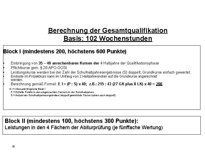 Berechnung der Gesamtqualifikation Basis: 102 Wochenstunden Block I (mindestens 200, höchstens 600 Punkte) •