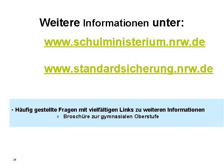 Weitere Informationen unter: www. schulministerium. nrw. de www. standardsicherung. nrw. de • Häufig gestellte