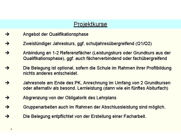 Projektkurse Angebot der Qualifikationsphase Zweistündiger Jahreskurs, ggf. schuljahresübergreifend (Q 1/Q 2) Anbindung an 1