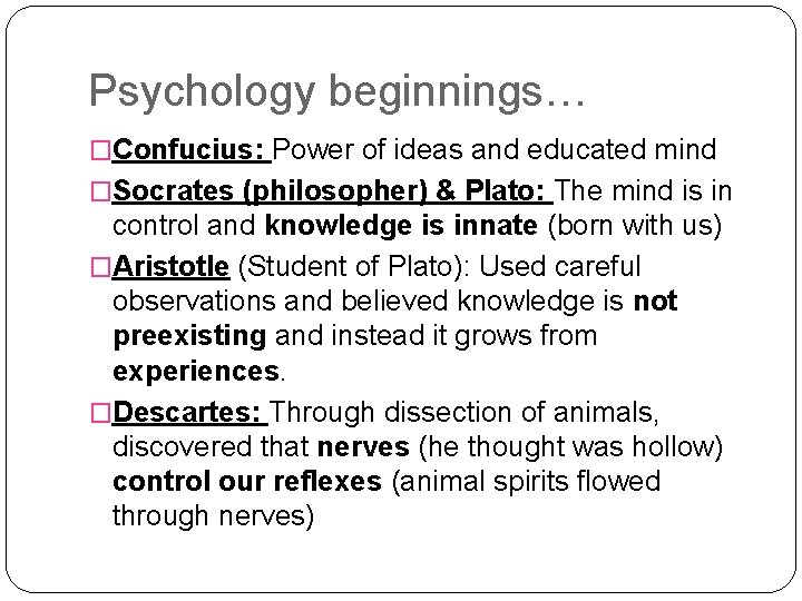 Psychology beginnings… �Confucius: Power of ideas and educated mind �Socrates (philosopher) & Plato: The