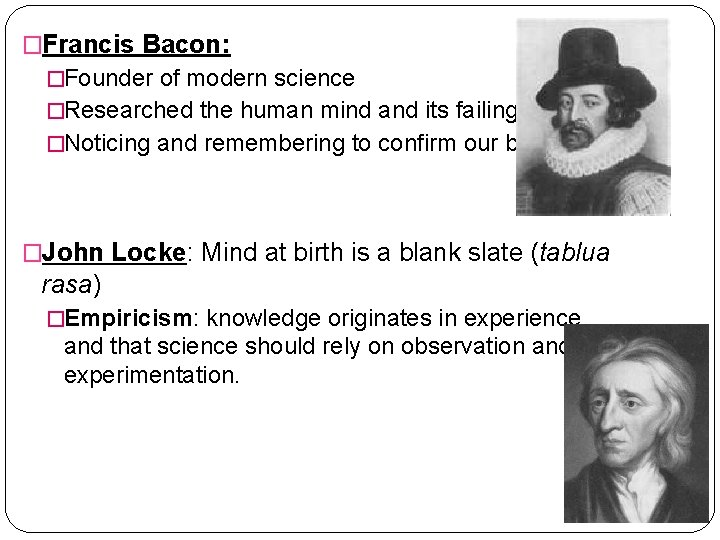 �Francis Bacon: �Founder of modern science �Researched the human mind and its failings �Noticing