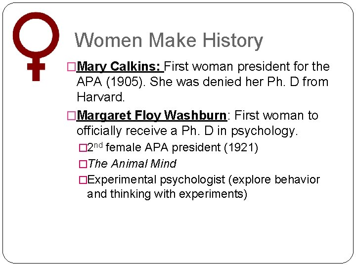 Women Make History �Mary Calkins: First woman president for the APA (1905). She was