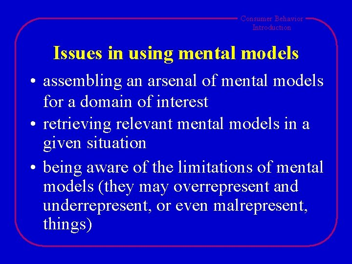 Consumer Behavior Introduction Issues in using mental models • assembling an arsenal of mental