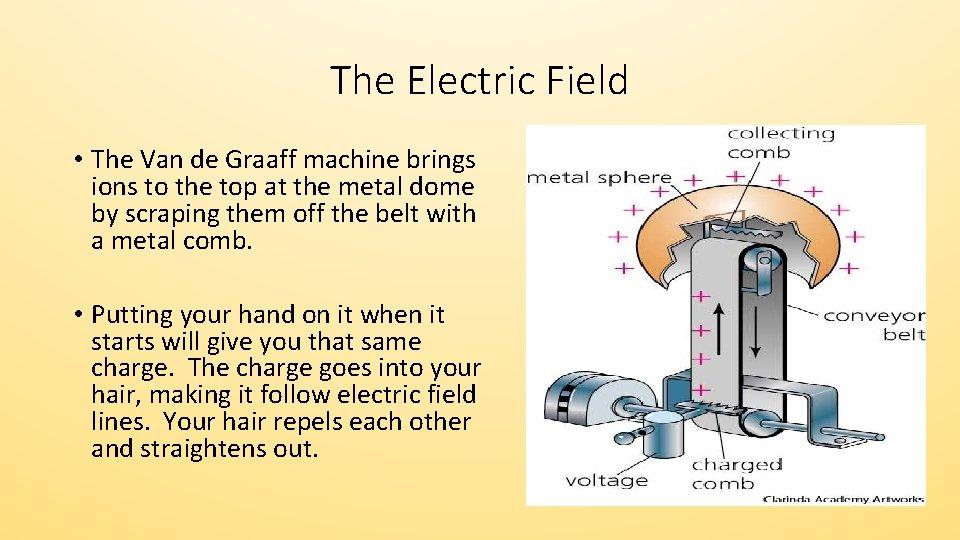 The Electric Field • The Van de Graaff machine brings ions to the top