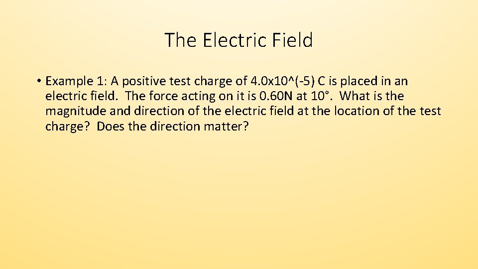 The Electric Field • Example 1: A positive test charge of 4. 0 x