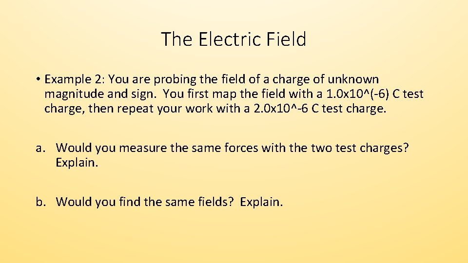 The Electric Field • Example 2: You are probing the field of a charge