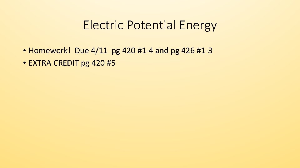 Electric Potential Energy • Homework! Due 4/11 pg 420 #1 -4 and pg 426