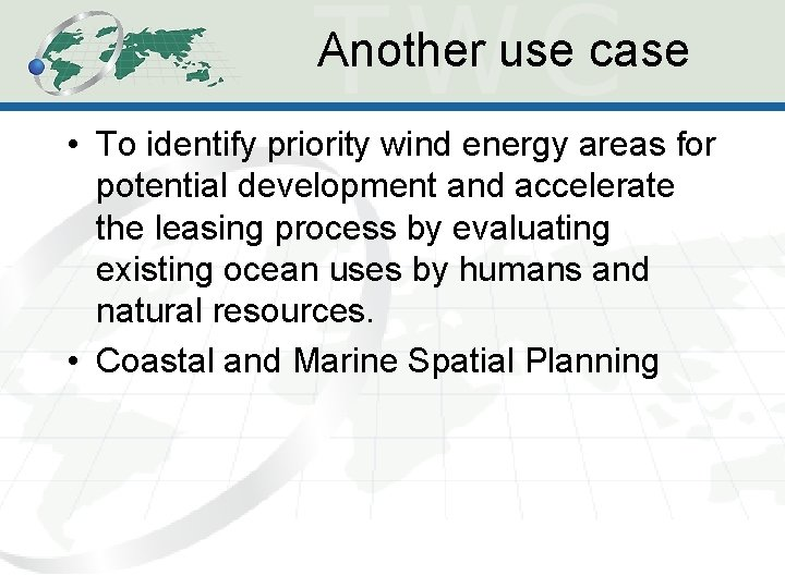 Another use case • To identify priority wind energy areas for potential development and