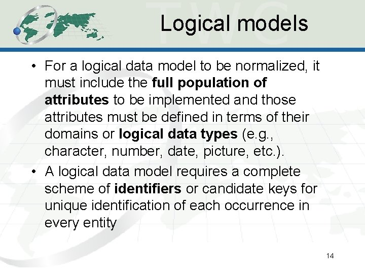 Logical models • For a logical data model to be normalized, it must include