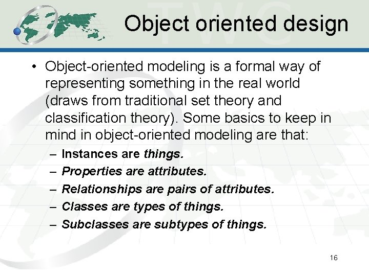 Object oriented design • Object-oriented modeling is a formal way of representing something in