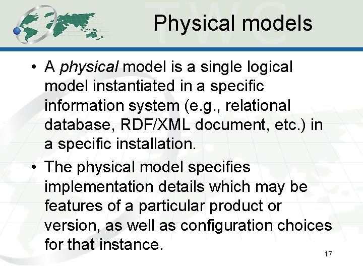 Physical models • A physical model is a single logical model instantiated in a