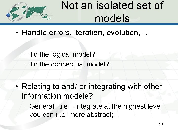 Not an isolated set of models • Handle errors, iteration, evolution, … – To