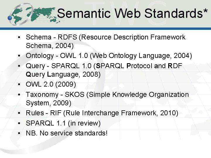 Semantic Web Standards* • Schema - RDFS (Resource Description Framework Schema, 2004) • Ontology