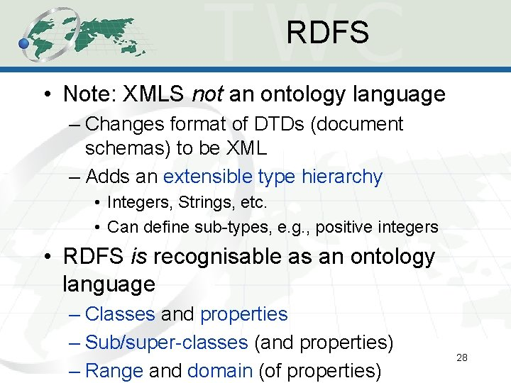 RDFS • Note: XMLS not an ontology language – Changes format of DTDs (document