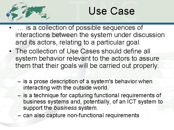 Use Case • … is a collection of possible sequences of interactions between the