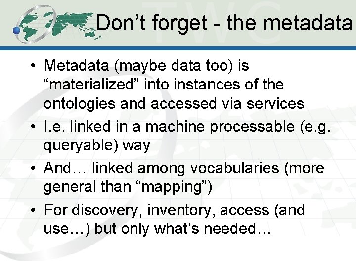 """Don't forget - the metadata • Metadata (maybe data too) is """"materialized"""" into instances"""