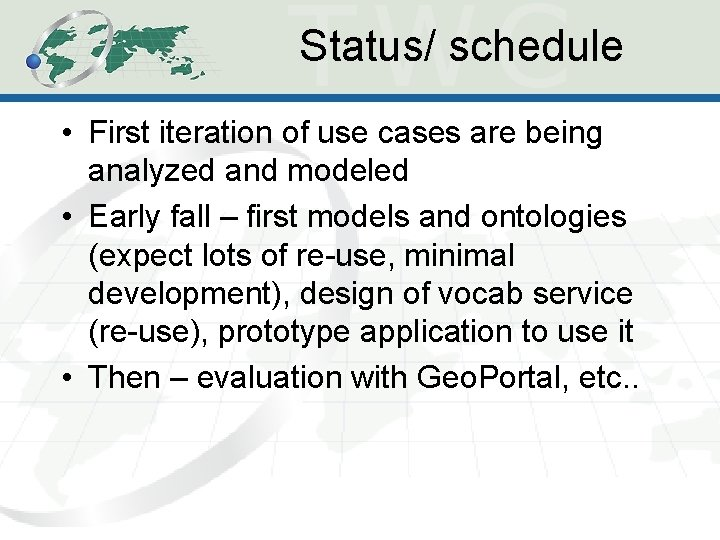Status/ schedule • First iteration of use cases are being analyzed and modeled •