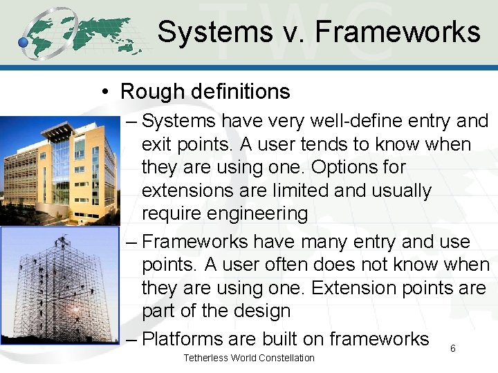 Systems v. Frameworks • Rough definitions – Systems have very well-define entry and exit