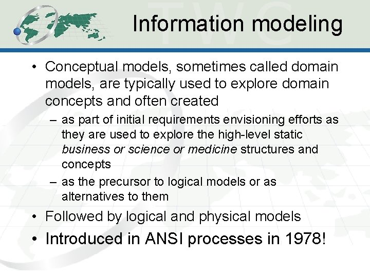 Information modeling • Conceptual models, sometimes called domain models, are typically used to explore