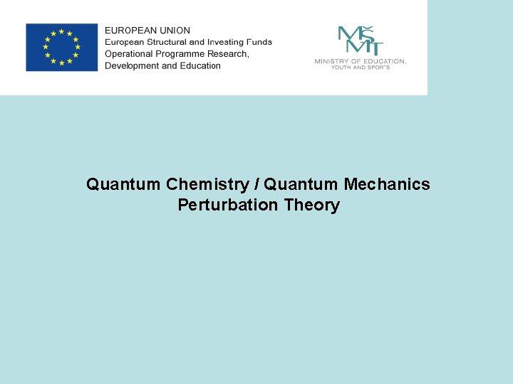 Quantum Chemistry / Quantum Mechanics Perturbation Theory