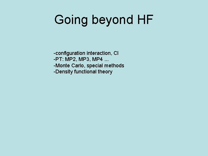 Going beyond HF -configuration interaction, CI -PT: MP 2, MP 3, MP 4. .