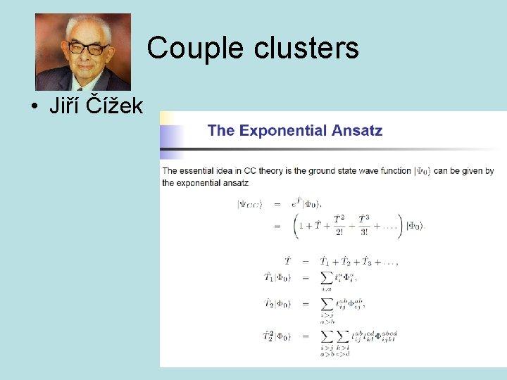 Couple clusters • Jiří Čížek